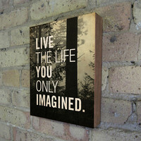$39.00 Live the Life You Only Imagined  Wood Block Art Print by LuciusArt