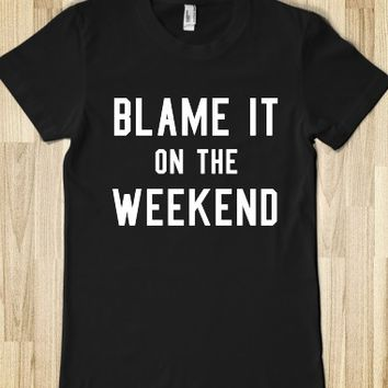 BLAME IT ON THE WEEKEND FITTED DARK TEE