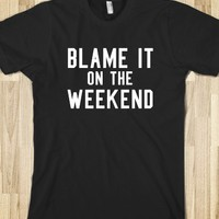 BLAME IT ON THE WEEKEND DARK T-SHIRT