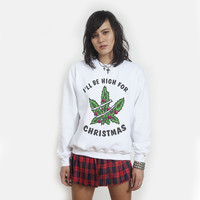 I'll Be High for Christmas Sweater | 3 Color on White | Killer Condo Apparel