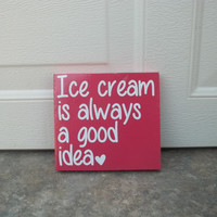 Ice Cream Is Always A Good Idea 6x6 Wood Sign