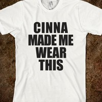 CINNA MADE ME WEAR THIS