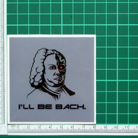 I'll Be Bach Funny Terminator Parody Sticker Decal Movie Film Classical Music