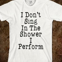 I Don't Sing In The Shower-Unisex White T-Shirt