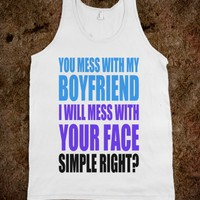 YOU MESS WITH MY BOYFRIEND I WILL MESS WITH YOUR FACE - underlinedesigns