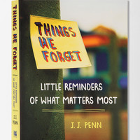 Things We Forget: Little Reminders of What Matters Most By J. J. Penn - Urban Outfitters
