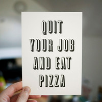 "Quit Your Job And Eat Pizza - bad advice art - 5"" x 7"" letterpress print"