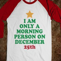 ONLY MORNING PERSON ON DECEMBER 25TH