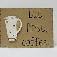 "Ready to Ship Hand Painted Wooden Tan Funny Coffee Sign / Kitchen Sign, "" but first, coffee."""