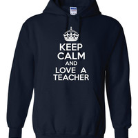 Keep Calm & Love A Teacher Comfy Cotton Hooded Sweatshirt Keep Calm Love a Teacher Hoodie Great Gift Unisex Sizes ALL COLORS