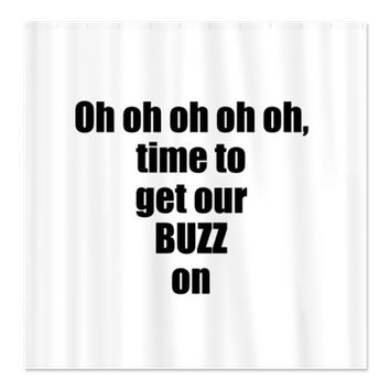 Oh oh oh oh oh, time to get our BUZZ on Shower Cur
