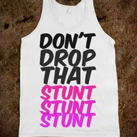 DON'T DROP THAT STUNT