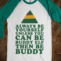 ALWAYS BE YOURSELF UNLESS YOU CAN BE BUDDY