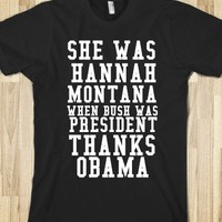 SHE WAS HANNAH MONTANA WHEN BUSH WAS PRESIDENT THANKS OBAMA