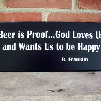 Beer is Proof God Loves Us Wood Sign Primitive Ben Franklin Quote