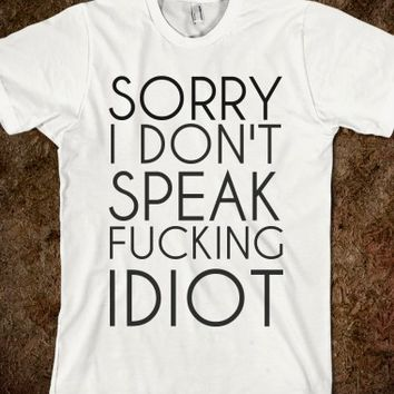 SORRY I DON'T SPEAK FUCKING IDIOT