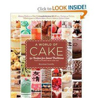 A World of Cake: From honey cakes to flat cakes, fritters to chiffons, meringues to mooncakes, tartes to tortes, fruit cakes to spice cakes, 150 ... traditions from cultures around the world [Paperback]