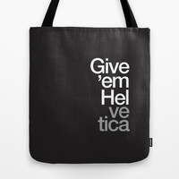 Give 'em Helvetica Tote Bag by WORDS BRAND™