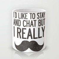 I'd Like To Stay and Chat Mug by LookHUMAN