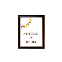 Home Fall Decoration - Autumn Decor - Printable Art - Autumn is here!