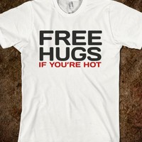FREE HUGS IF YOU'RE HOT T-SHIRT