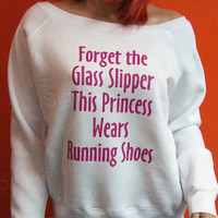 Forget Glass Slipper This Princess Wears Running Shoes Womens Sweatshirt - Slouchy Wideneck Sponge Fleece fitness gym shirt Off the shoulder