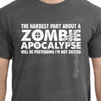 Zombie Apocalypse Hardest Part Pretending Not to be Excited Tee Funny T-Shirt Tee Shirt TShirt Mens Ladies Women Christmas gift t shirt kids