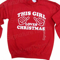 Christmas Sweater This Girl Loves Christmas Sweater Shirt Christmas Party Winter December Crewneck Sweater Holidays Santa Ugly Sweater Party