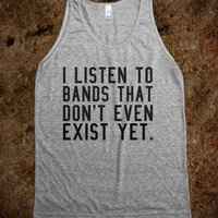 I LISTEN TO BANDS THAT DON'T EVEN EXIST YET TANK TOP