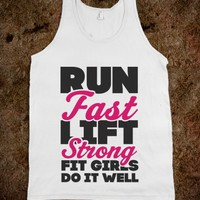 Run Fast Lift Strong Fit Girls Do It Well (White Tank)