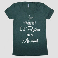I'd rather be a MERMAID tail water cursive American Apparel tee tshirt shirt Heathered vintage style screenprint ladies scoop top