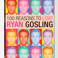 100 Reasons To Love Ryan Gosling By Joanna Benecke  - Urban Outfitters