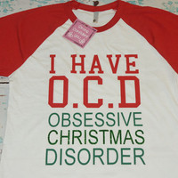 I Have OCD Obsessive Christmas Disorder. Christmas Shirt. Christmas T-Shirt. Holidays T-Shirt. Funny Christmas. Baseball Shirt.