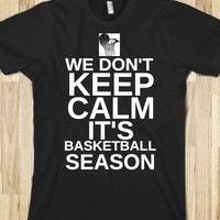 WE DON'T KEEP CALM IT'S BASKETBALL SEASON