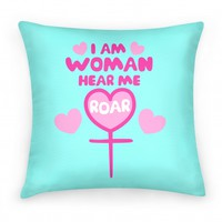 I Am Woman Hear Me Roar (pillow)