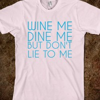 WINE ME, BUT DONT LIE TO ME