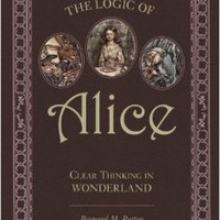 The Logic of Alice: Clear Thinking in Wonderland Paperbackby Bernard M. Patten (Author)