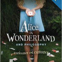 Alice in Wonderland and Philosophy: Curiouser and Curiouser Paperbackby William Irwin (Author) , Richard Brian Davis (Author)