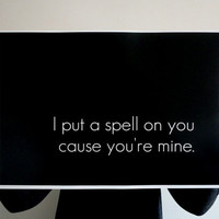 Poster Typography Art Print - I Put a Spell on You 11 x 14 inches Black and White