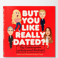 But You Like Really Dated?!: The Celebropedia Of Hollywood Hookups By Ryan Casey  - Urban Outfitters