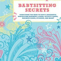 Babysitting Secrets - Everything You Need to Have a Successful Babysitting Business!