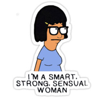 "I'm a  smart, strong, sensual woman"" Tina Belcher from Bob's Burger T-"