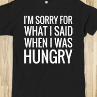I'M SORRY FOR WHAT I SAID WHEN I WAS HUNGRY T-SHIRT (WHT 31218)