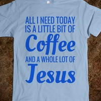 A LITTLE BIT OF COFFEE AND A WHOLE LOT OF JESUS T-SHIRT (BLU 31218)