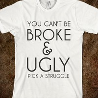 BROKE AND UGLY