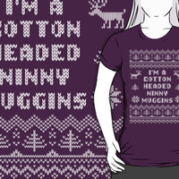 I'm a Cotton Headed Ninny Muggins Ugly Sweater T Shirt