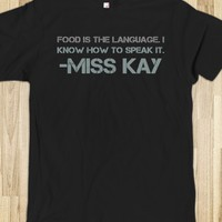 FOOD IS THE LANGUAGE. I KNOW HOW TO SPEAK IT. -MISS KAY
