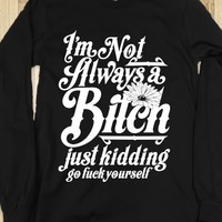 I'm Not Always A Bitch ( Just Kidding )-Unisex Black T-Shirt