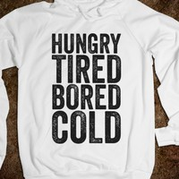 HUNGRY TIRED BORED COLD