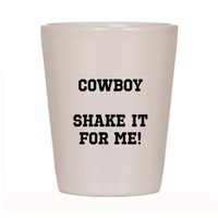 COWBOY SHAKE IT FOR ME! Shot Glass